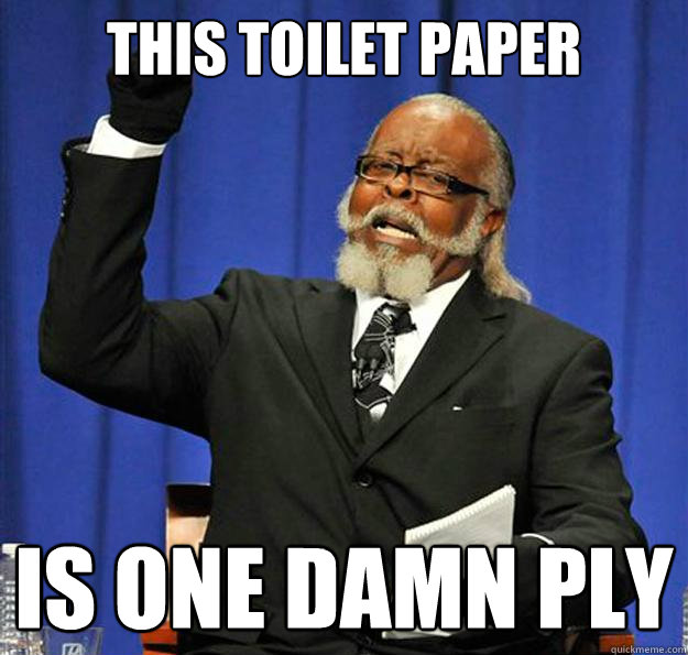 this toilet paper is one damn ply - Jimmy McMillan