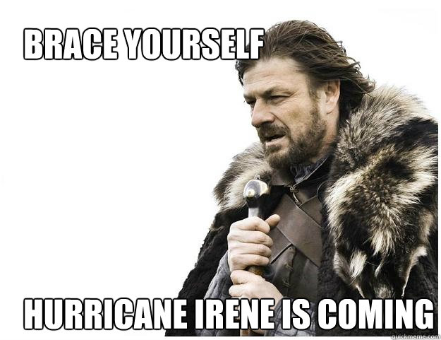 brace yourself hurricane irene is coming - Imminent Ned