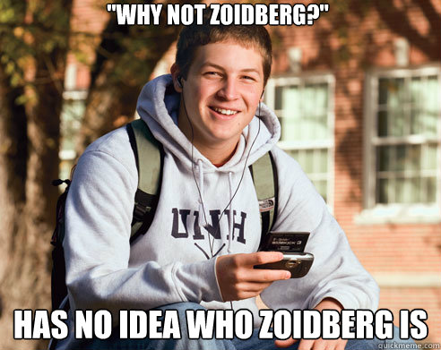 why not zoidberg has no idea who zoidberg is - College Freshman