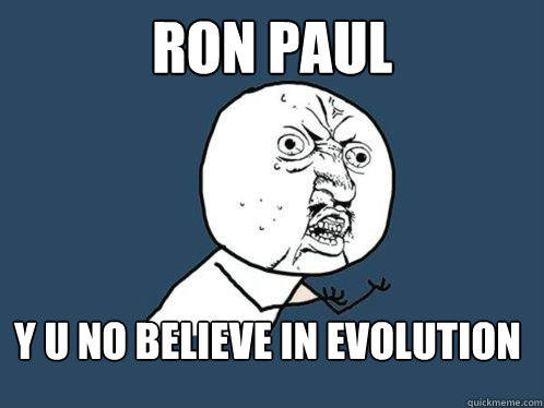 ron paul y u no believe in evolution - Y U No