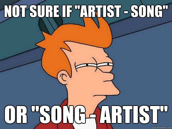 not sure if artist song or song artist - Futurama Fry