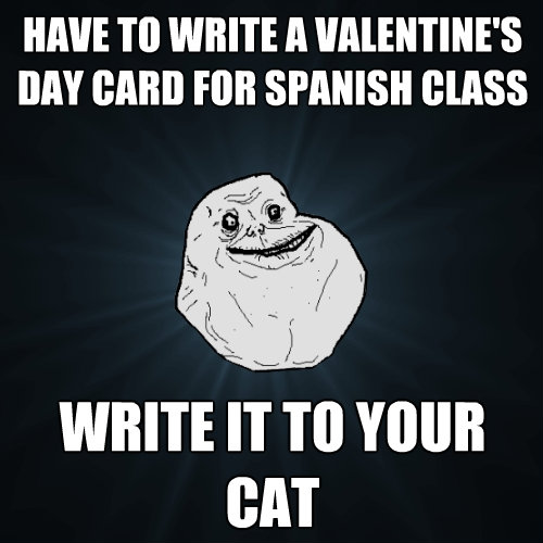 have to write a valentines day card for spanish class write - Forever Alone