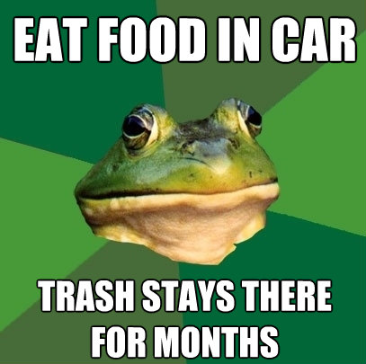 eat food in car trash stays there for months - Foul Bachelor Frog