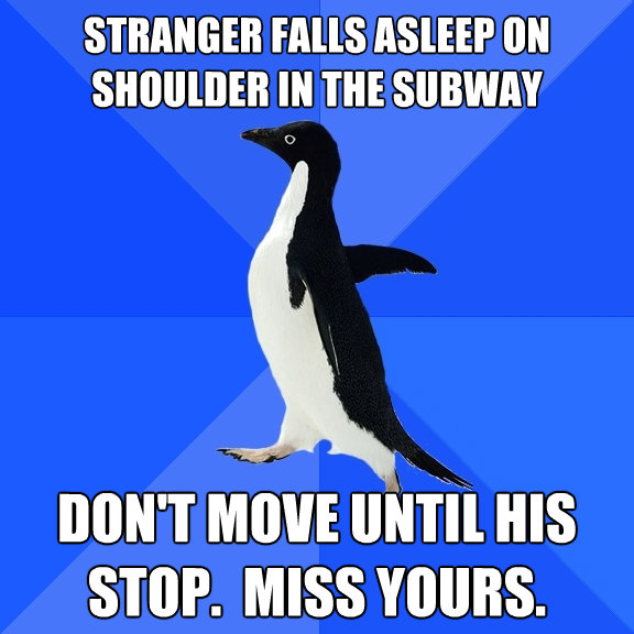 stranger falls asleep on shoulder in the subway dont move u - Socially Awkward Penguin