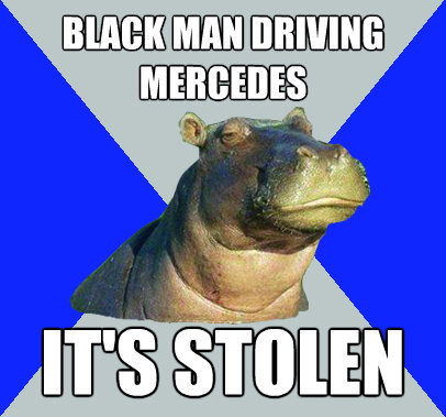 black man driving mercedes its stolen - Skeptical Hippo