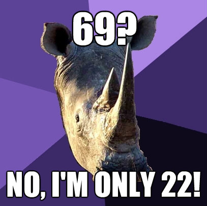 69 no im only 22 - Sexually Oblivious Rhino