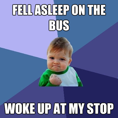 fell asleep on the bus woke up at my stop - Success Kid