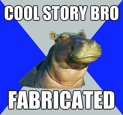 cool story bro fabricated - Skeptical Hippo