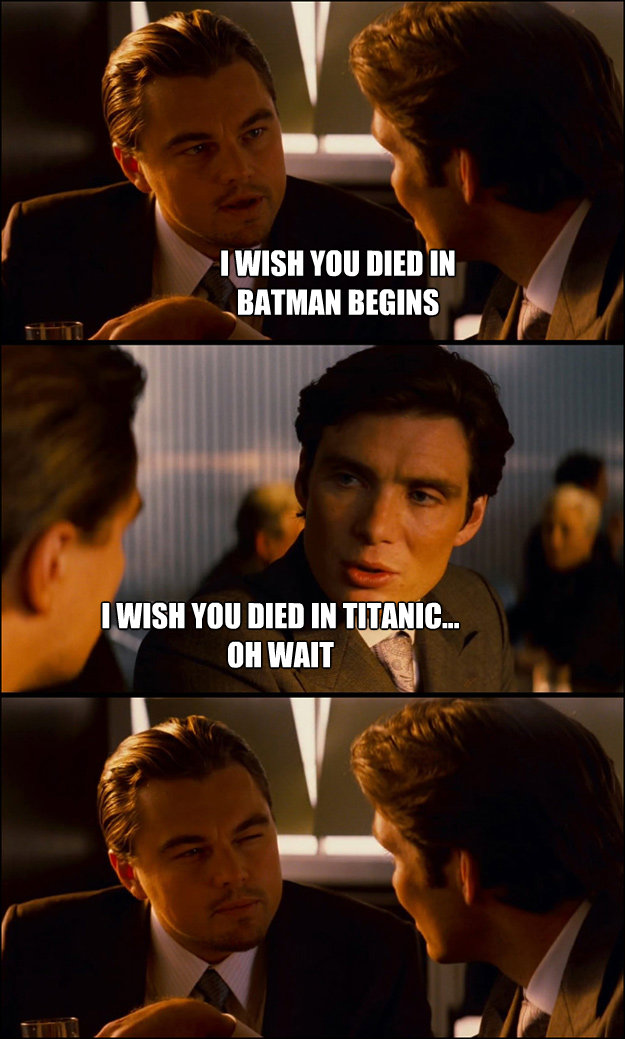 i wish you died in batman begins i wish you died in titanic - Inception