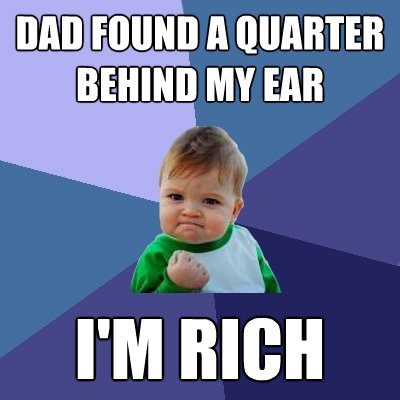 dad found a quarter behind my ear im rich - Success Kid