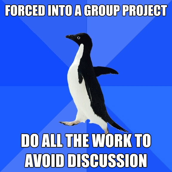 forced into a group project do all the work to avoid discuss - Socially Awkward Penguin