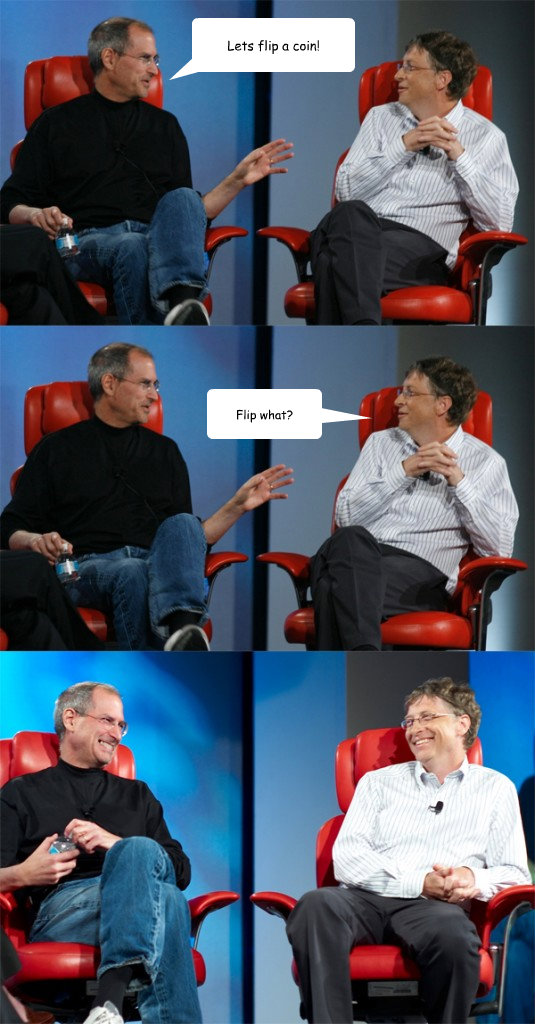 lets flip a coin flip what - Steve Jobs vs Bill Gates