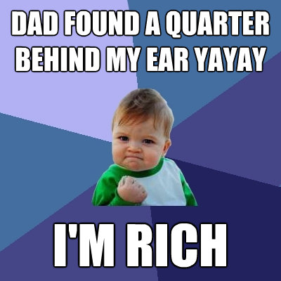 dad found a quarter behind my ear yayay im rich - Success Kid