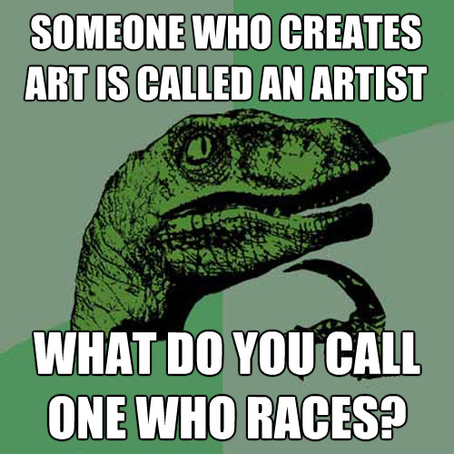 someone who creates art is called an artist what do you call - Philosoraptor
