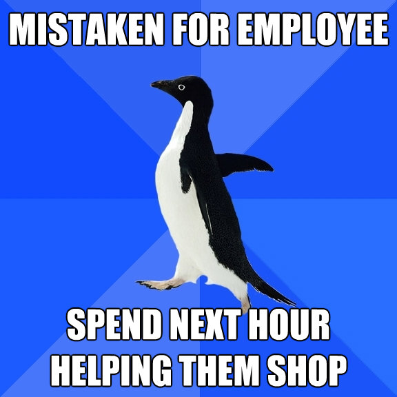mistaken for employee spend next hour helping them shop - Socially Awkward Penguin