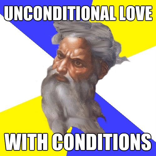 unconditional love with conditions - Advice God