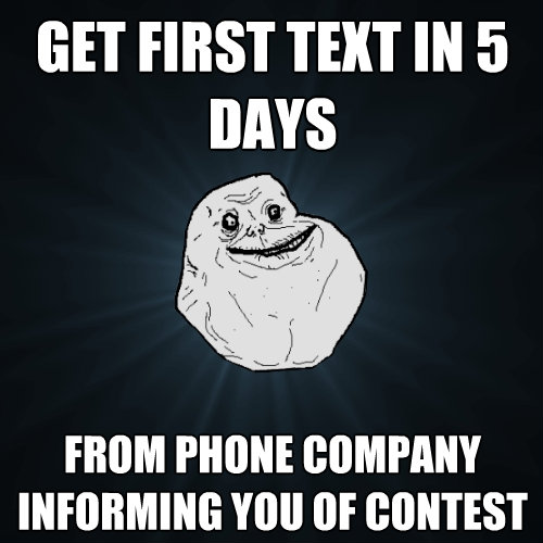 get first text in 5 days from phone company informing you of - Forever Alone