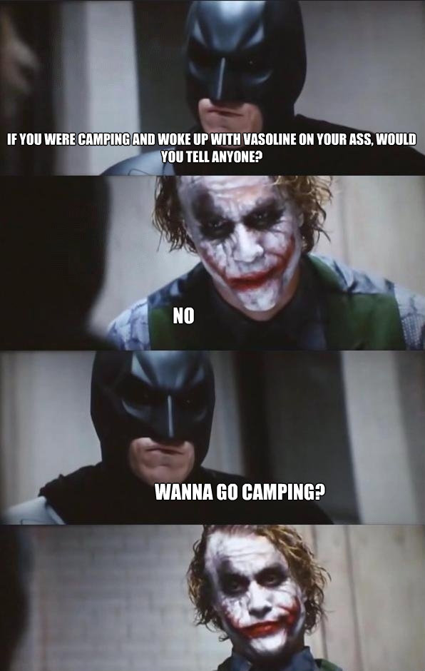 if you were camping and woke up with vasoline on your ass w - Batman Panel