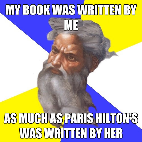 my book was written by me as much as paris hiltons was writ - Advice God