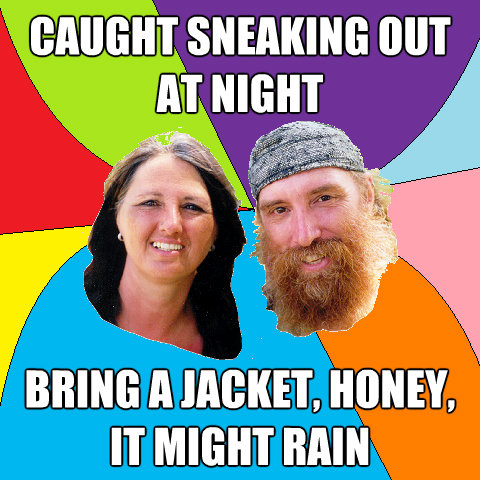 caught sneaking out at night bring a jacket honey it might - Overly Permissive Hippie Parents