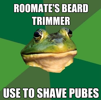 roomates beard trimmer use to shave pubes - Foul Bachelor Frog