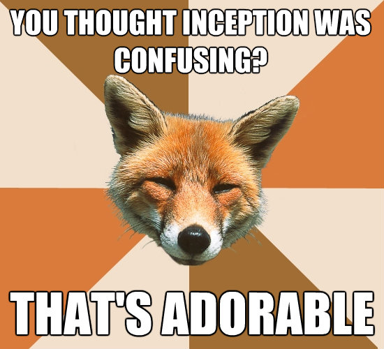 you thought inception was confusing thats adorable - Condescending Fox