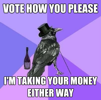 vote how you please im taking your money either way - Rich Raven