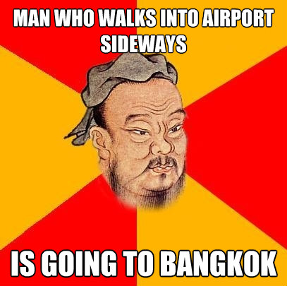 man who walks into airport sideways is going to bangkok - Confucius says