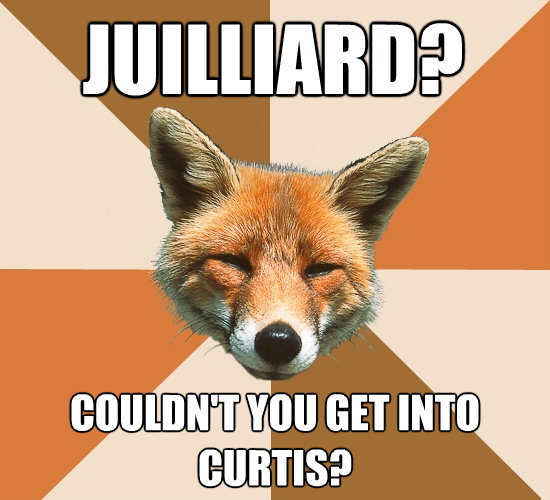 juilliard couldnt you get into curtis - Condescending Fox