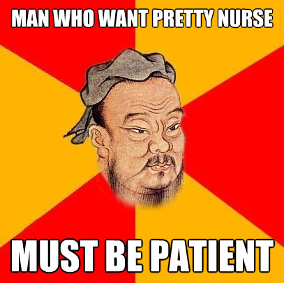 man who want pretty nurse must be patient - Confucius says