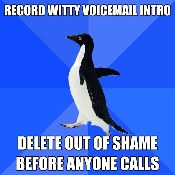 record witty voicemail intro delete out of shame before anyo - Socially Awkward Penguin