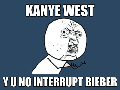 kanye west y u no interrupt bieber - Y U No