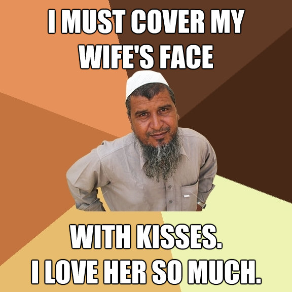 i must cover my wifes face with kisses i love her so muc - Ordinary Muslim Man