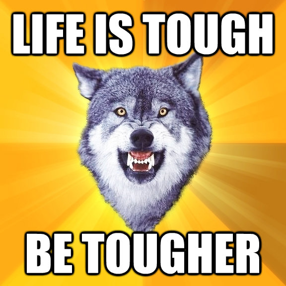 life is tough be tougher - Courage Wolf