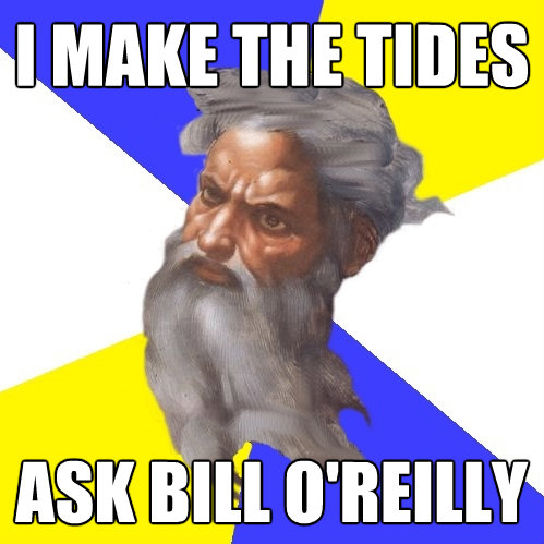 i make the tides ask bill oreilly - Advice God