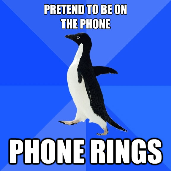 pretend to be on the phone phone rings - Socially Awkward Penguin