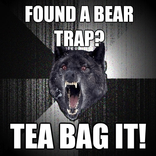 found a bear trap tea bag it - Insanity Wolf