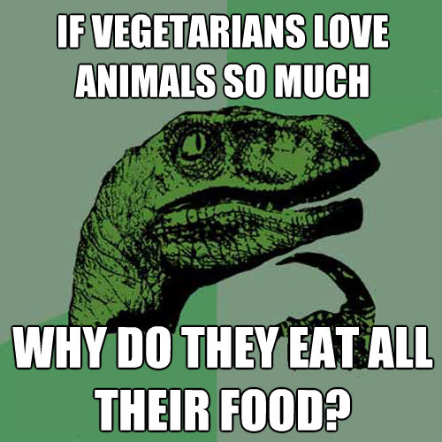 if vegetarians love animals so much why do they eat all thei - Philosoraptor