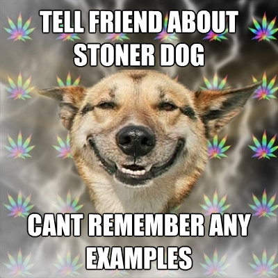 tell friend about stoner dog cant remember any examples - Stoner Dog