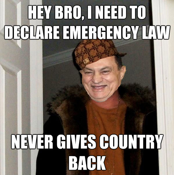 hey bro i need to declare emergency law never gives country - Scumbag Hosni