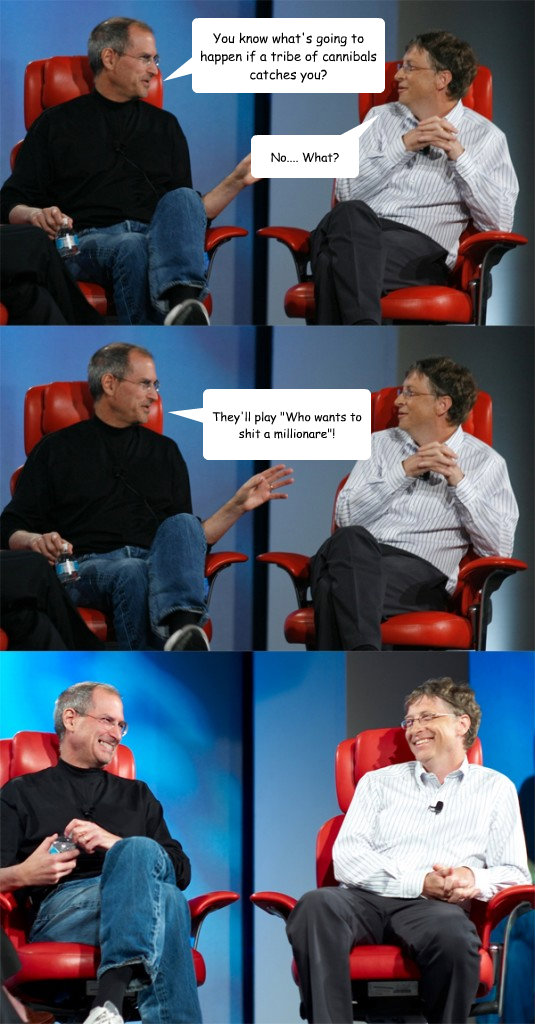 you know whats going to happen if a tribe of cannibals catc - Steve Jobs vs Bill Gates