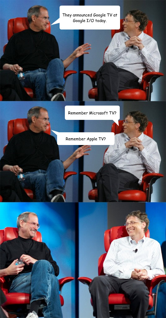 they announced google tv at google io today remember micro - Steve Jobs vs Bill Gates