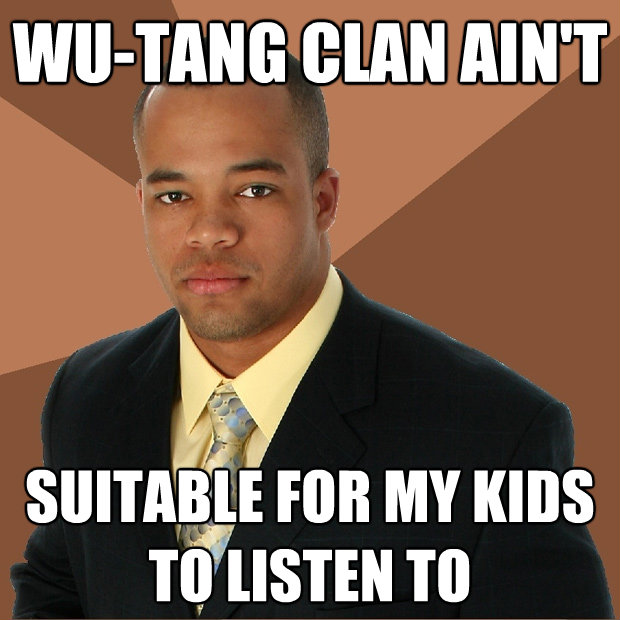 wutang clan aint suitable for my kids to listen to - Successful Black Man