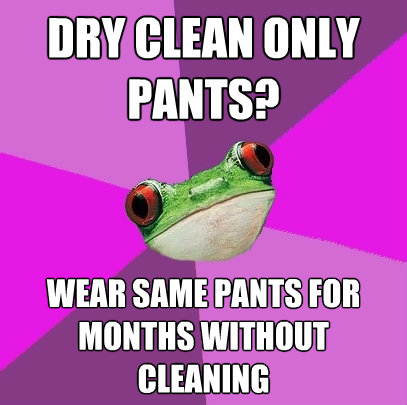 dry clean only pants wear same pants for months without cle - Foul Bachelorette Frog