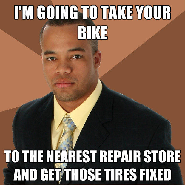 im going to take yourbike to the nearest repair store and - Successful Black Man