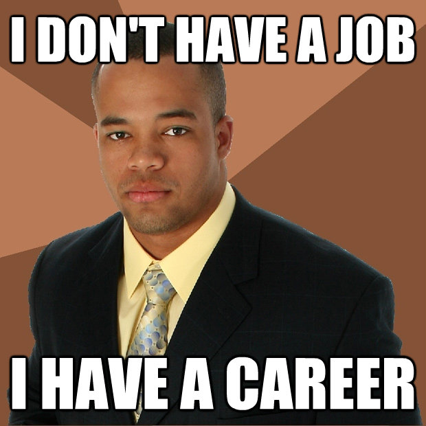 i dont have a job i have a career - Successful Black Man