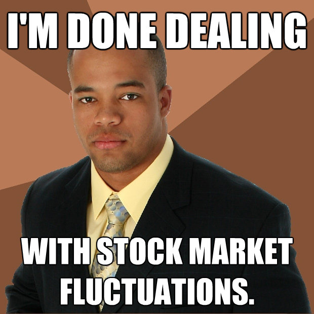 im done dealing with stock market fluctuations  - Successful Black Man
