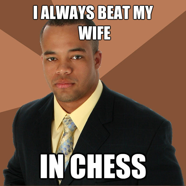 i always beat my wife in chess - Successful Black Man