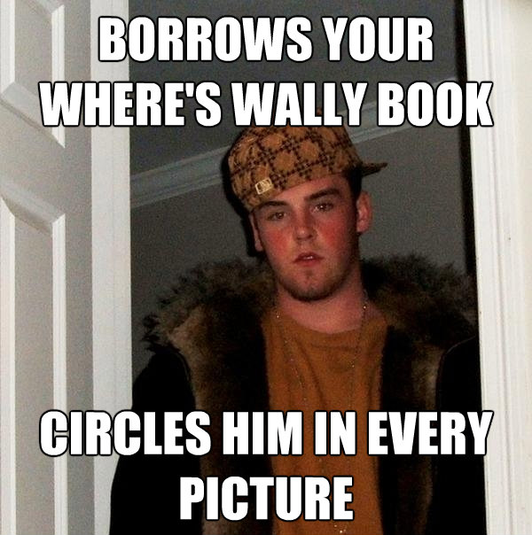 borrows your wheres wally book circles him in every picture - Scumbag Steve