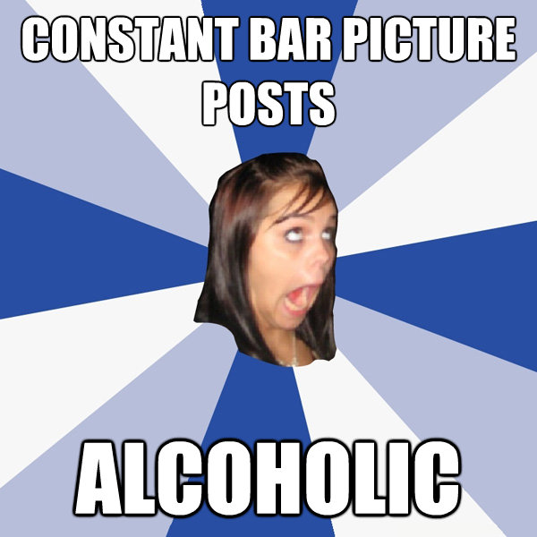 constant bar picture posts alcoholic - Annoying Facebook Girl